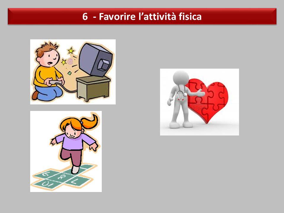 6 - Favorire l'attività fisica