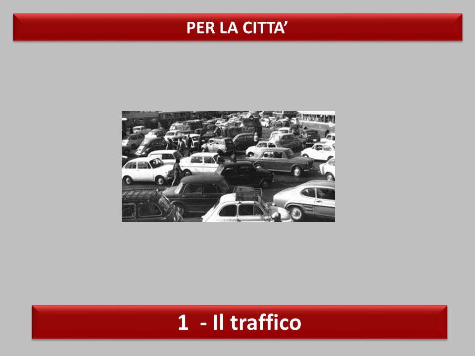 PER LA CITTA' 1 - Il traffico