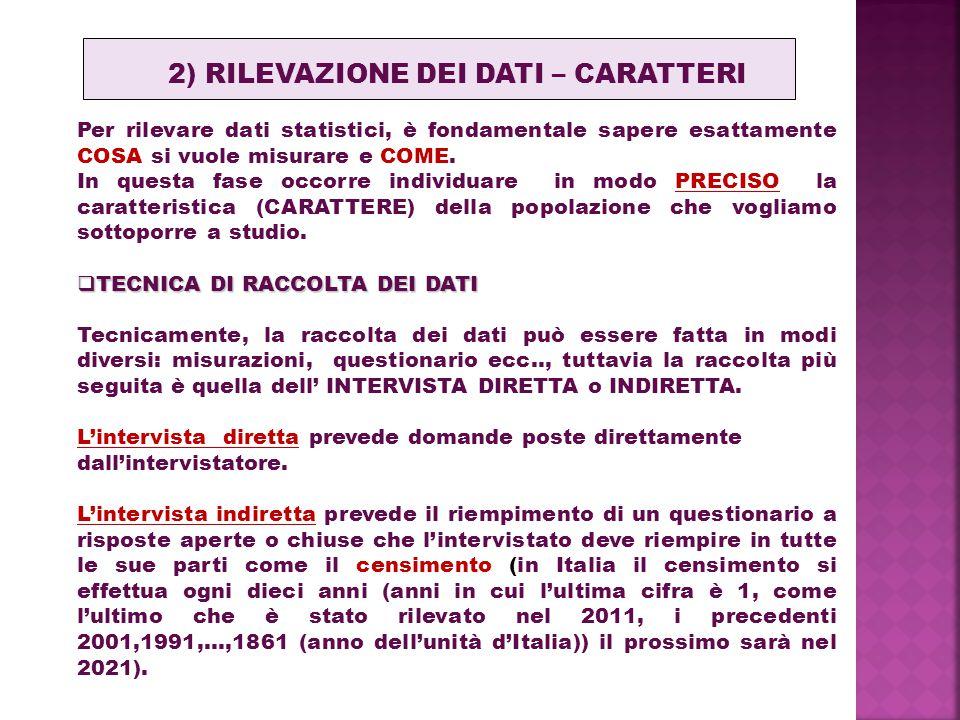2) RILEVAZIONE DEI DATI – CARATTERI Per rilevare dati statistici, è fondamentale sapere esattamente COSA si vuole misurare e COME.