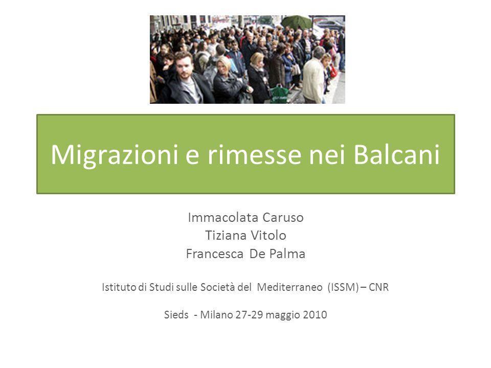 Migrazioni e rimesse nei Balcani Immacolata Caruso Tiziana Vitolo Francesca De Palma Istituto di Studi sulle Società del Mediterraneo (ISSM) – CNR Sieds - Milano 27-29 maggio 2010