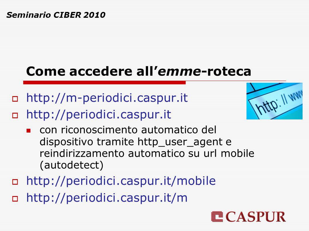 Come accedere all'emme-roteca Seminario CIBER 2010  http://m-periodici.caspur.it  http://periodici.caspur.it con riconoscimento automatico del dispo