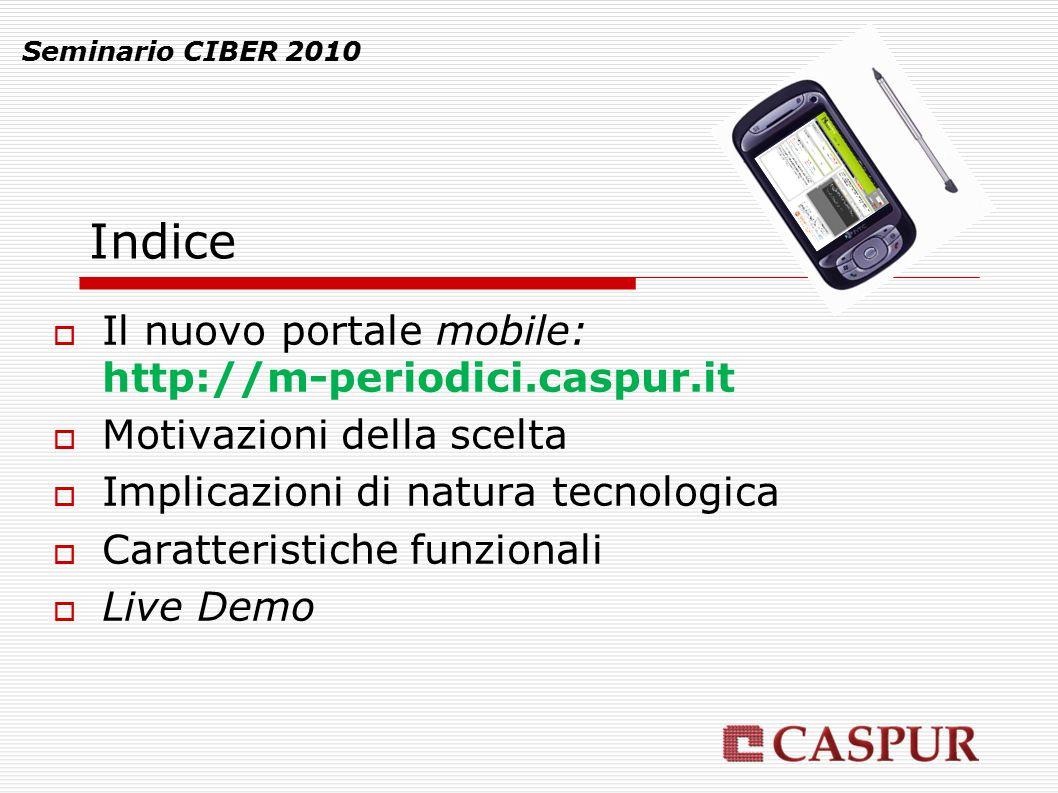 Seminario CIBER 2010 Indice  Il nuovo portale mobile: http://m-periodici.caspur.it  Motivazioni della scelta  Implicazioni di natura tecnologica  Caratteristiche funzionali  Live Demo