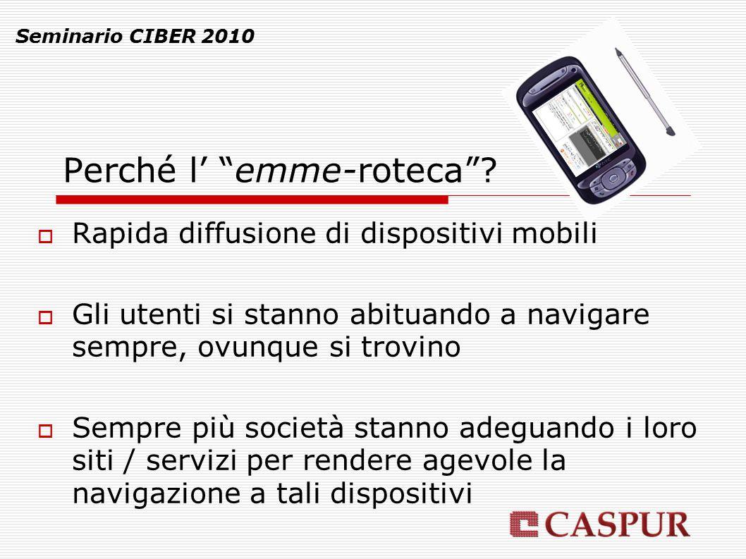 """Seminario CIBER 2010 Perché l' """"emme-roteca""""?  Rapida diffusione di dispositivi mobili  Gli utenti si stanno abituando a navigare sempre, ovunque si"""