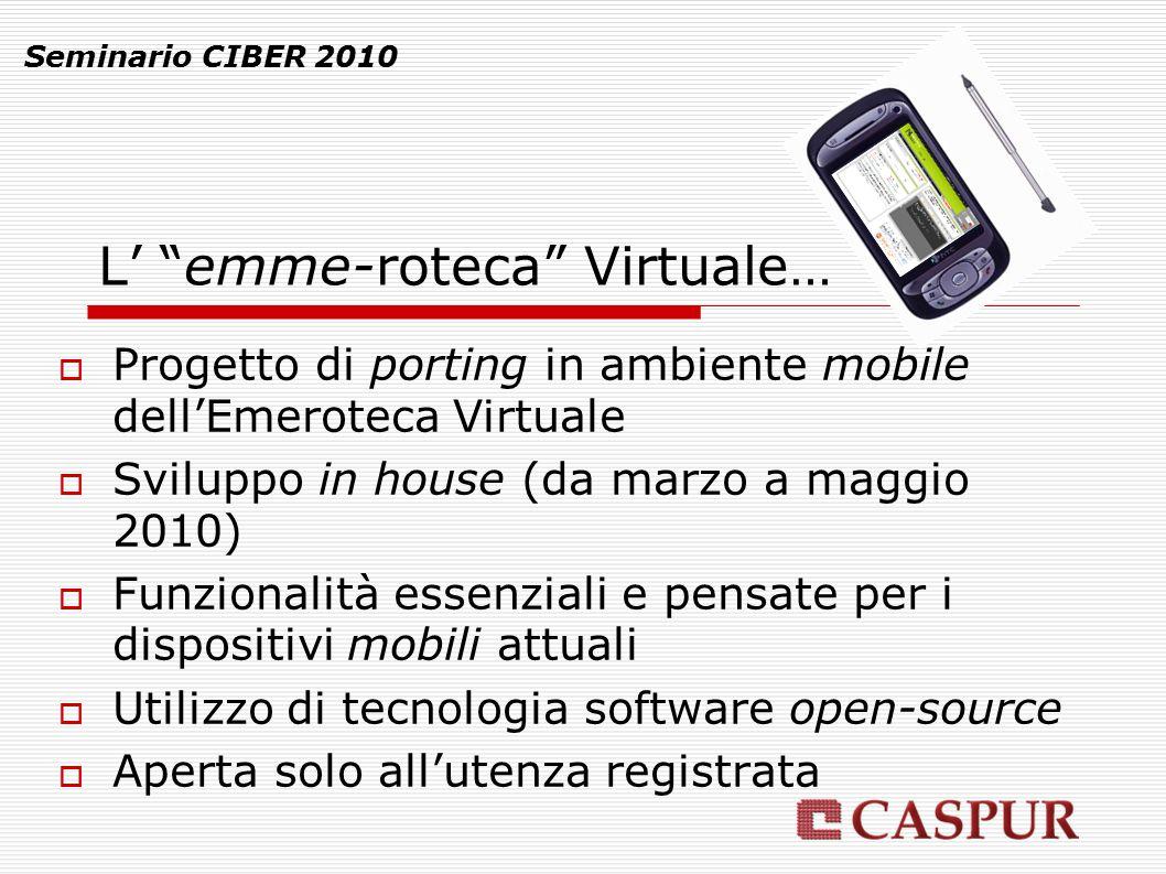 """Seminario CIBER 2010 L' """"emme-roteca"""" Virtuale…  Progetto di porting in ambiente mobile dell'Emeroteca Virtuale  Sviluppo in house (da marzo a maggi"""