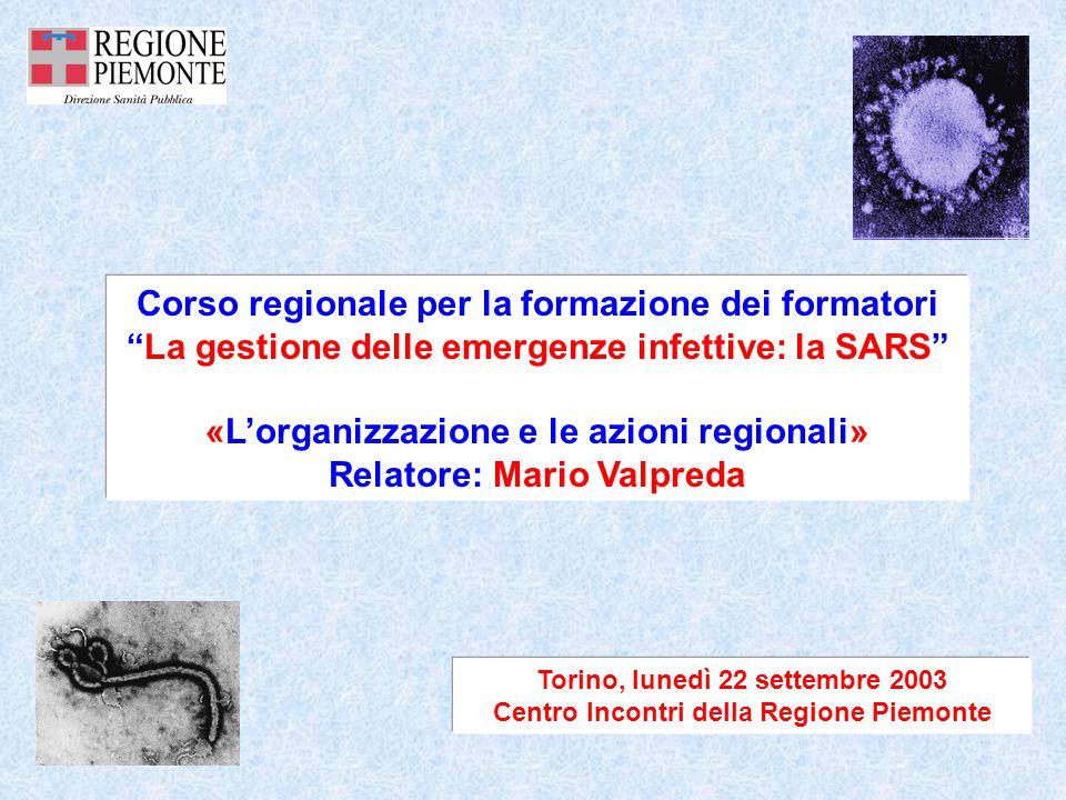 Torino, lunedì 22 settembre 2003 Centro Incontri della Regione Piemonte Corso regionale per la formazione dei formatori La gestione delle emergenze infettive: la SARS «L'organizzazione e le azioni regionali» Relatore: Mario Valpreda
