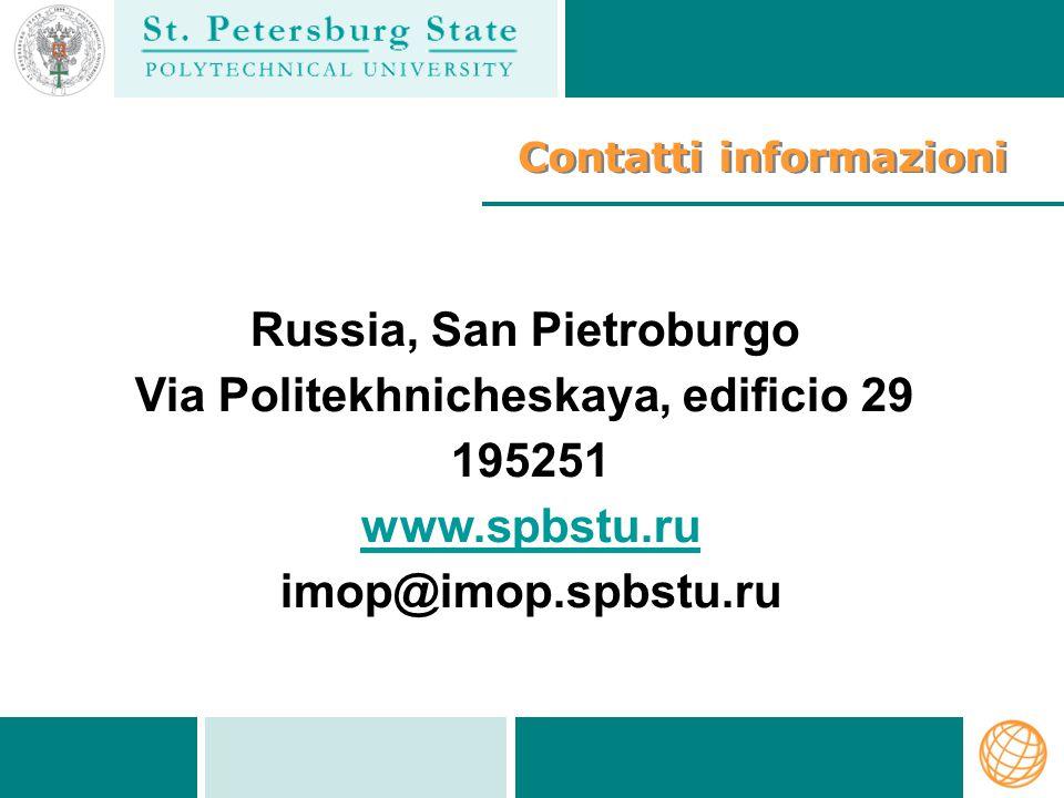 Contatti informazioni Russia, San Pietroburgo Via Politekhnicheskaya, edificio 29 195251 www.spbstu.ru imop@imop.spbstu.ru