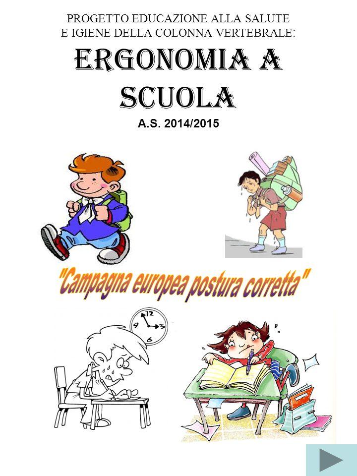PROGETTO EDUCAZIONE ALLA SALUTE E IGIENE DELLA COLONNA VERTEBRALE : Ergonomia a scuola A.S. 2014/2015