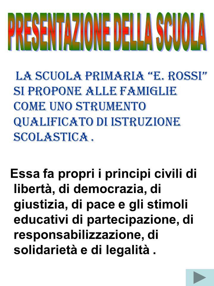 """La SCUOLA PRIMARIA """"E. ROSSI"""" si propone alle famiglie come uno strumento qualificato di istruzione scolastica. Essa fa propri i principi civili di li"""