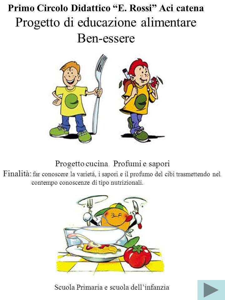 """Primo Circolo Didattico """"E. Rossi"""" Aci catena Progetto di educazione alimentare Ben-essere Progetto cucina Profumi e sapori Finalità: far conoscere la"""