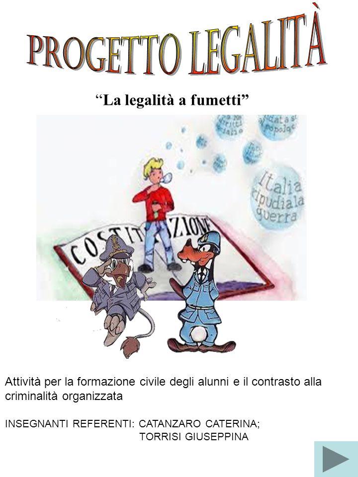 """""""La legalità a fumetti"""" Attività per la formazione civile degli alunni e il contrasto alla criminalità organizzata INSEGNANTI REFERENTI: CATANZARO CAT"""
