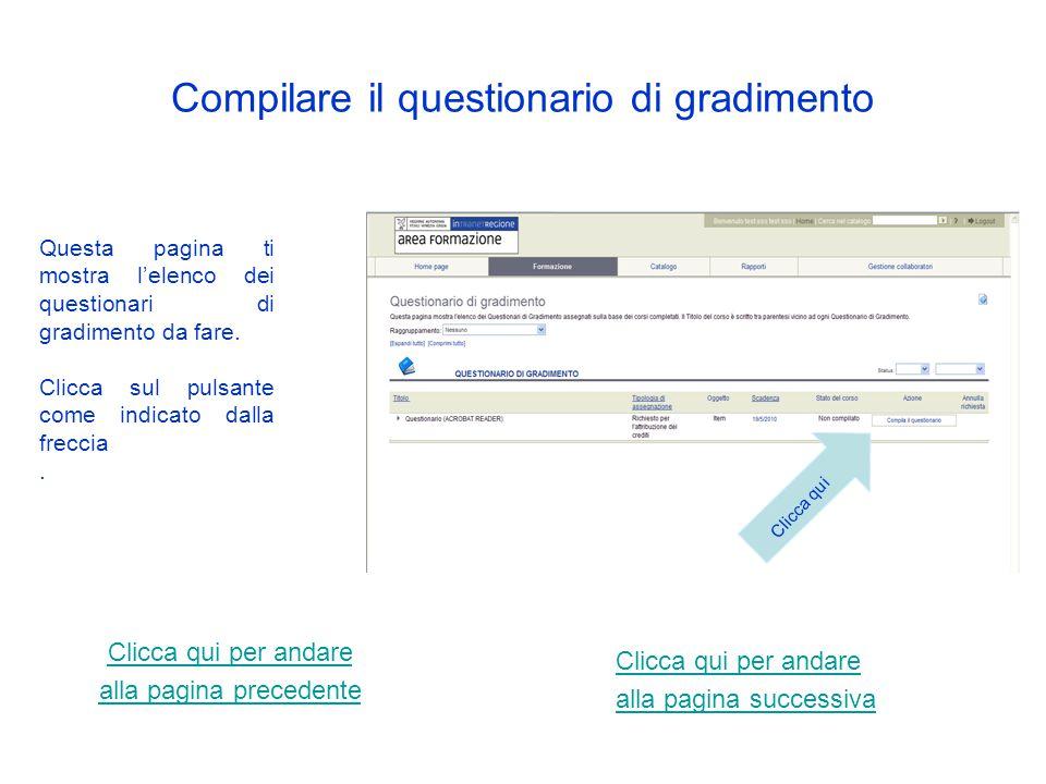Compilare il questionario di gradimento Quando l'edizione a cui sei iscritto sarà completata, troverai nella tua home page un avviso.