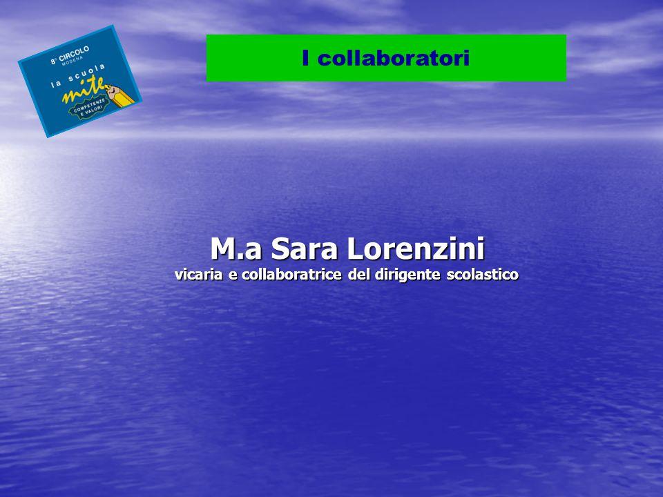 I collaboratori M.a Sara Lorenzini vicaria e collaboratrice del dirigente scolastico