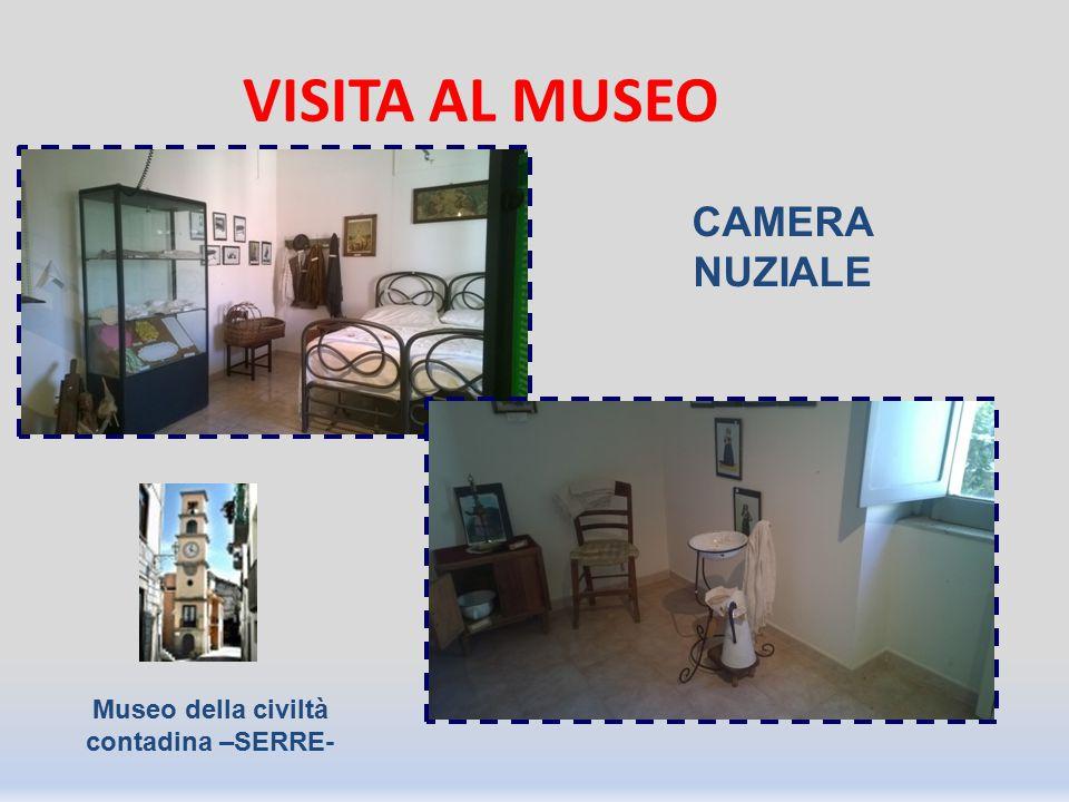 VISITA AL MUSEO CAMERA NUZIALE Museo della civiltà contadina –SERRE-