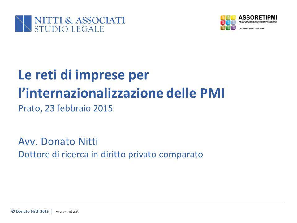 © Donato Nitti 2015 | www.nitti.it Le reti di imprese per l'internazionalizzazione delle PMI Prato, 23 febbraio 2015 Avv. Donato Nitti Dottore di rice