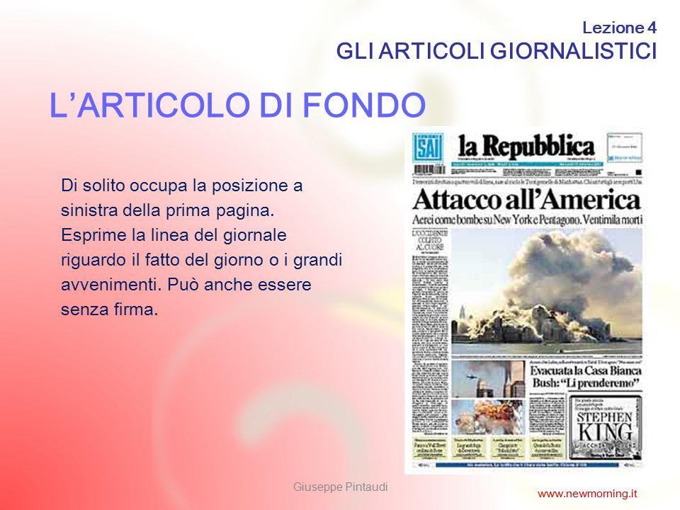 2 L'ARTICOLO DI FONDO Di solito occupa la posizione a sinistra della prima pagina. Esprime la linea del giornale riguardo il fatto del giorno o i gran