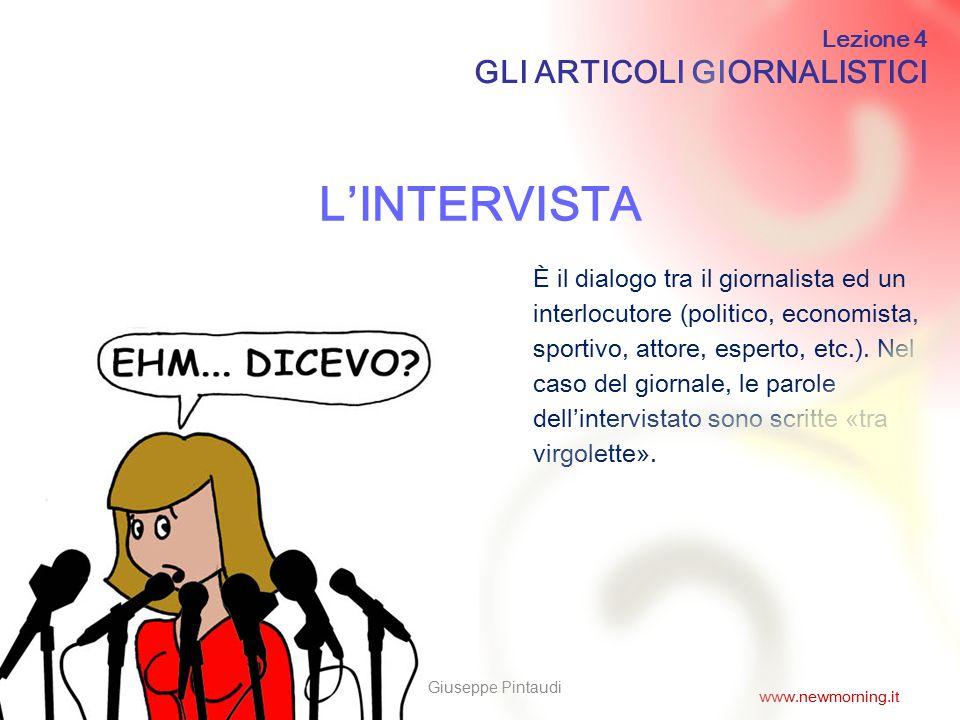 6 L'INTERVISTA È il dialogo tra il giornalista ed un interlocutore (politico, economista, sportivo, attore, esperto, etc.). Nel caso del giornale, le