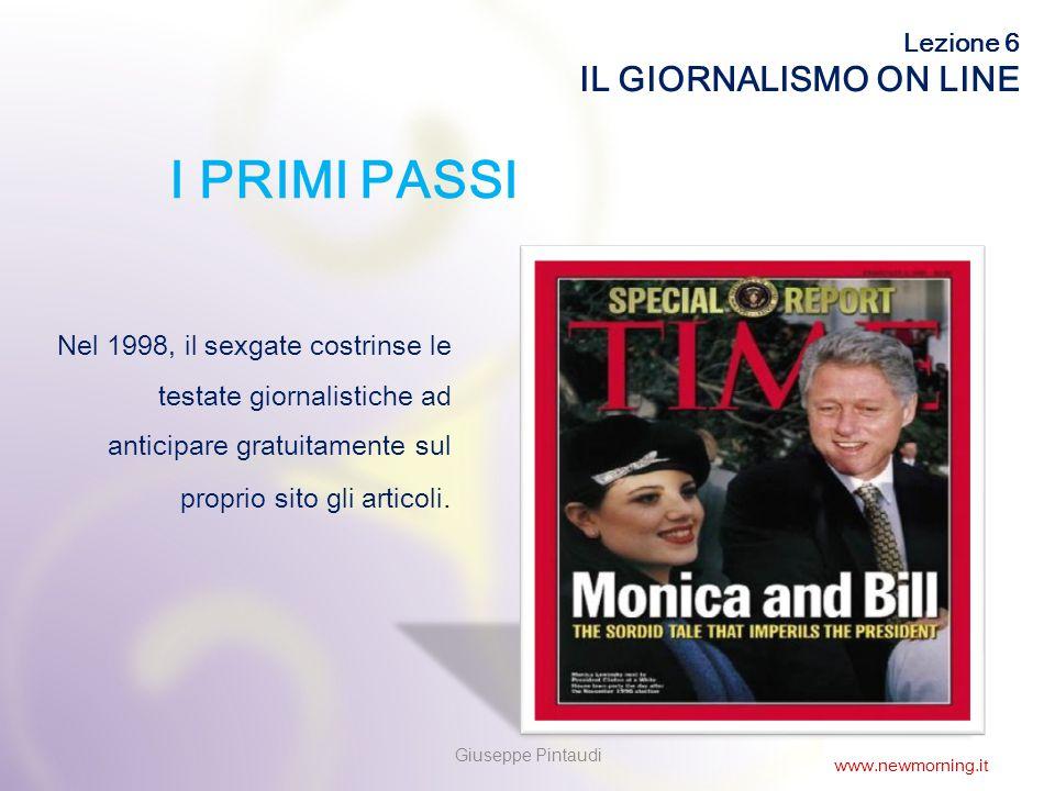 5 I PRIMI PASSI Nel 1998, il sexgate costrinse le testate giornalistiche ad anticipare gratuitamente sul proprio sito gli articoli.