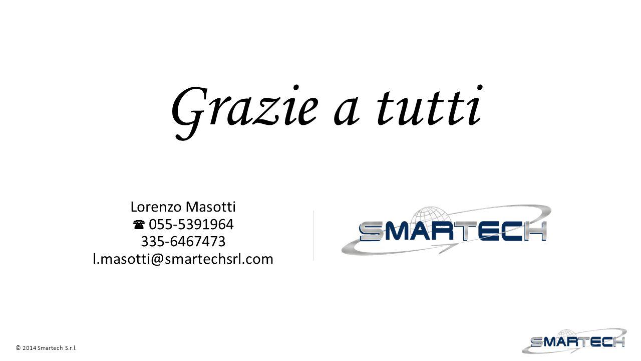 Grazie a tutti Lorenzo Masotti  055-5391964 335-6467473 l.masotti@smartechsrl.com © 2014 Smartech S.r.l.