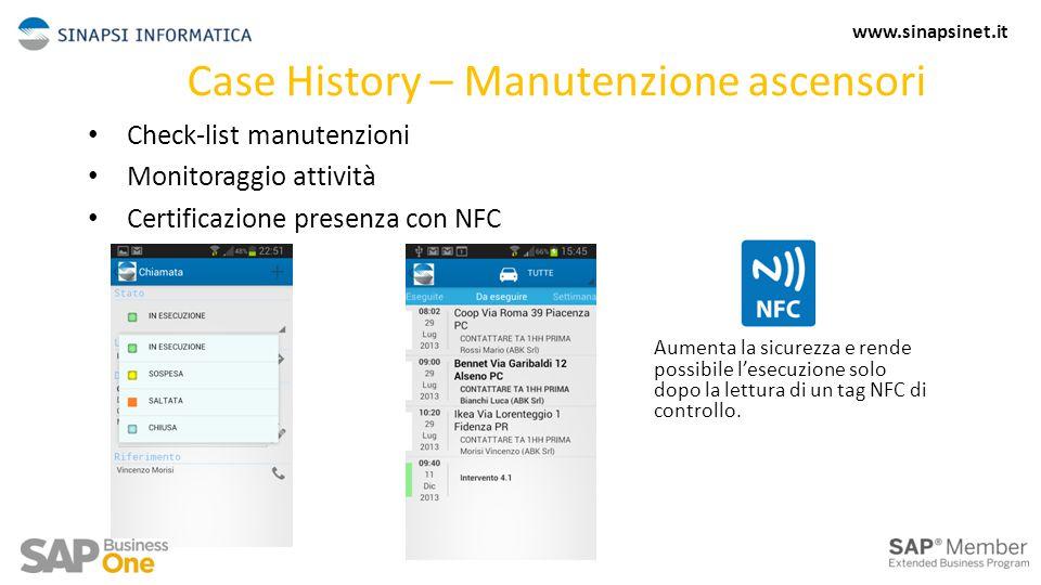 Case History – Manutenzione ascensori Check-list manutenzioni Monitoraggio attività Certificazione presenza con NFC Aumenta la sicurezza e rende possibile l'esecuzione solo dopo la lettura di un tag NFC di controllo.
