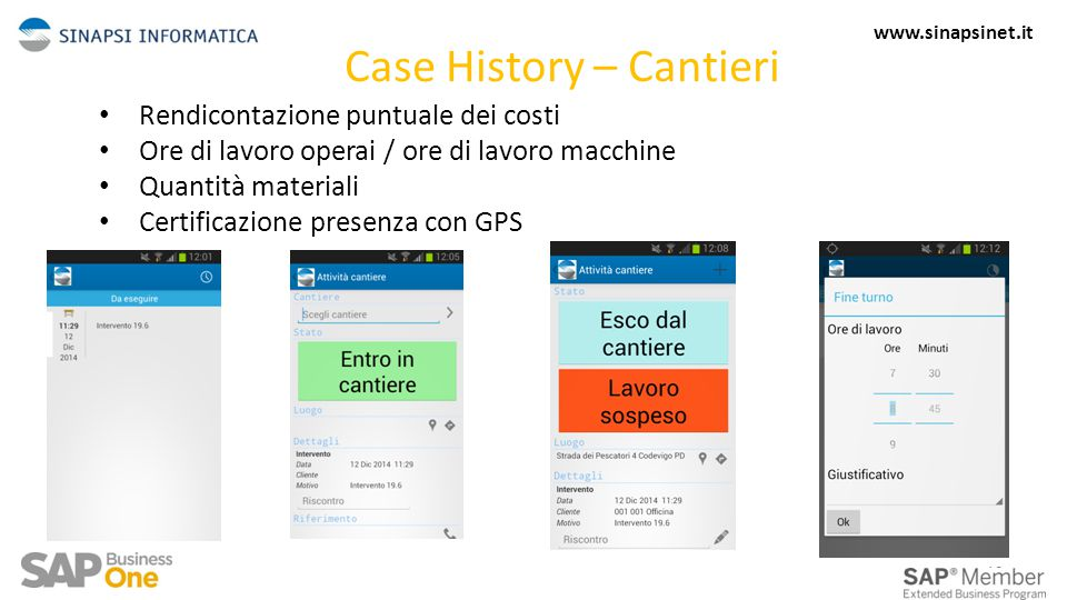 Case History – Cantieri Rendicontazione puntuale dei costi Ore di lavoro operai / ore di lavoro macchine Quantità materiali Certificazione presenza con GPS 12 www.sinapsinet.it