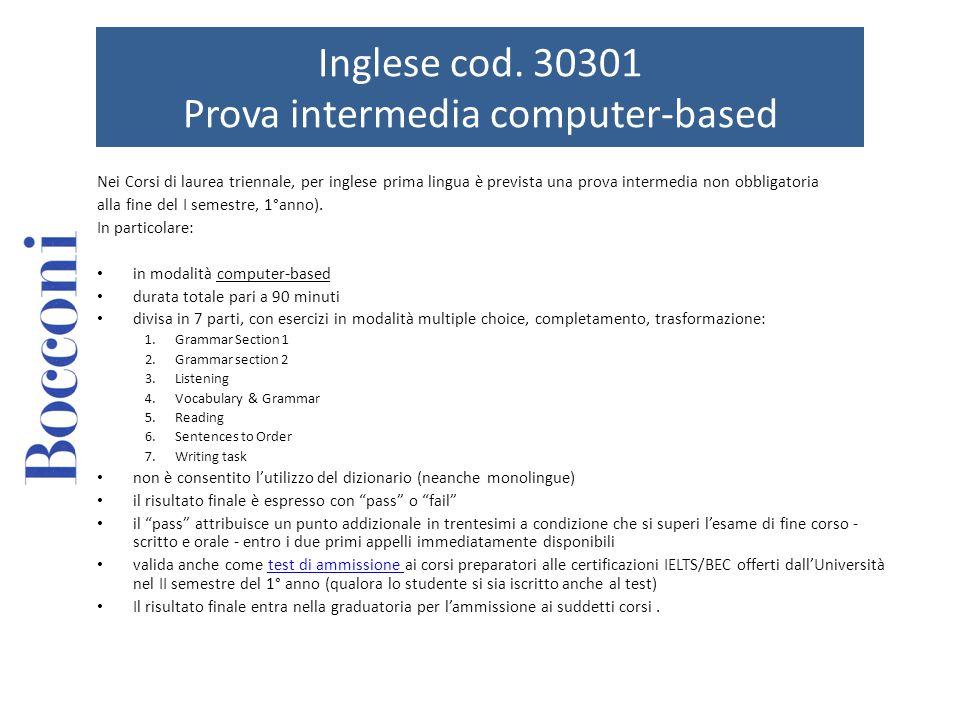 Inglese cod. 30301 Prova intermedia computer-based Nei Corsi di laurea triennale, per inglese prima lingua è prevista una prova intermedia non obbliga