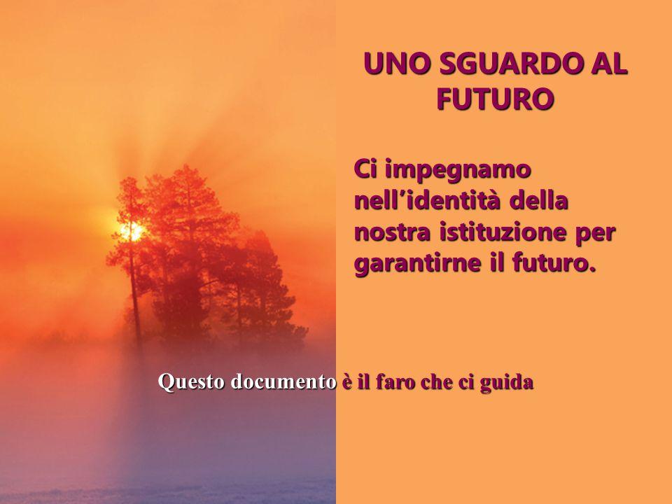 UNO SGUARDO AL FUTURO Ci impegnamo nell'identità della nostra istituzione per garantirne il futuro.