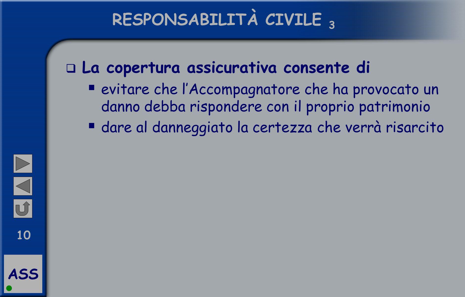 ASS 10 RESPONSABILITÀ CIVILE 3  La copertura assicurativa consente di  evitare che l'Accompagnatore che ha provocato un danno debba rispondere con i