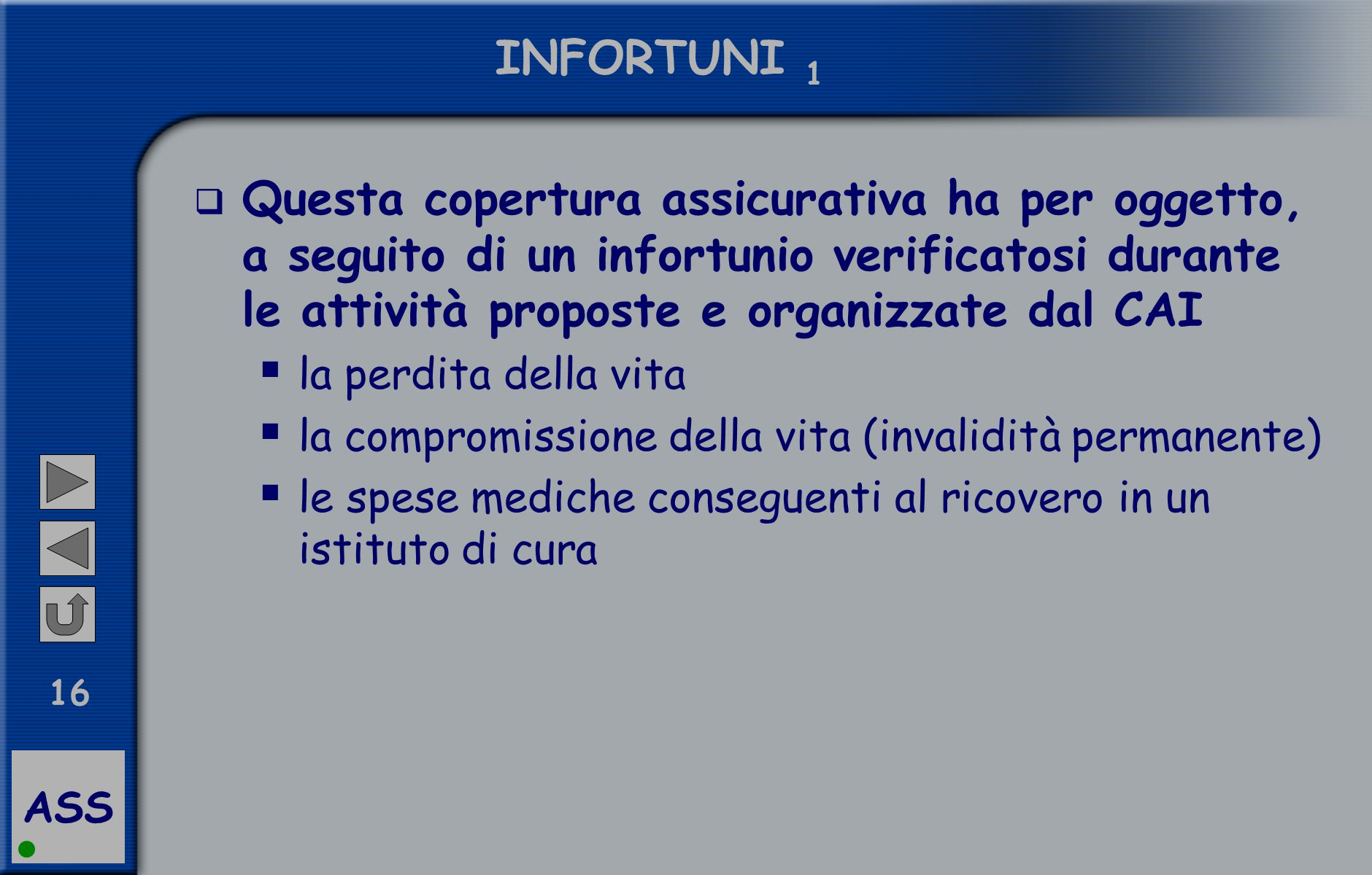 ASS 16 INFORTUNI 1  Questa copertura assicurativa ha per oggetto, a seguito di un infortunio verificatosi durante le attività proposte e organizzate