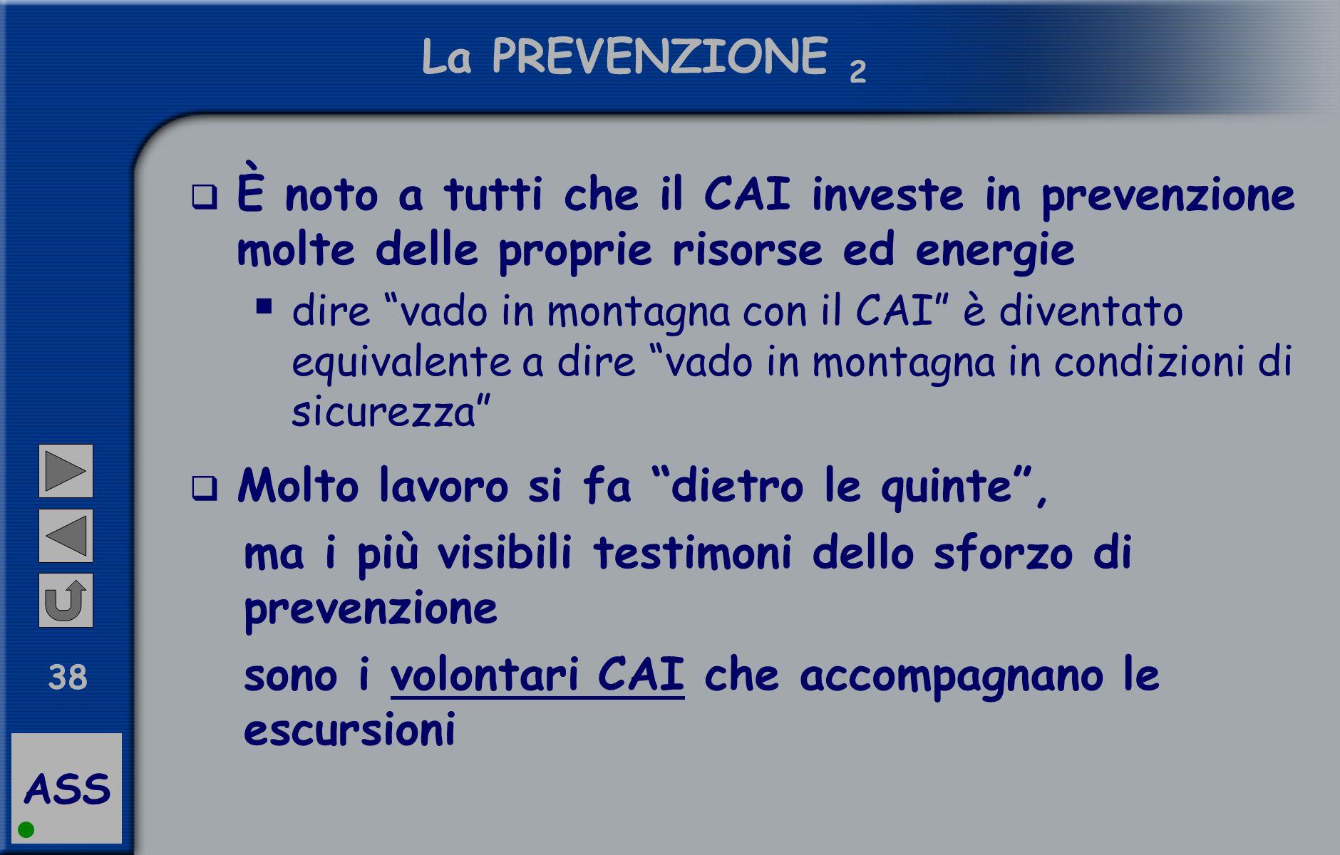 """ASS 38 La PREVENZIONE 2  È noto a tutti che il CAI investe in prevenzione molte delle proprie risorse ed energie  dire """"vado in montagna con il CAI"""""""