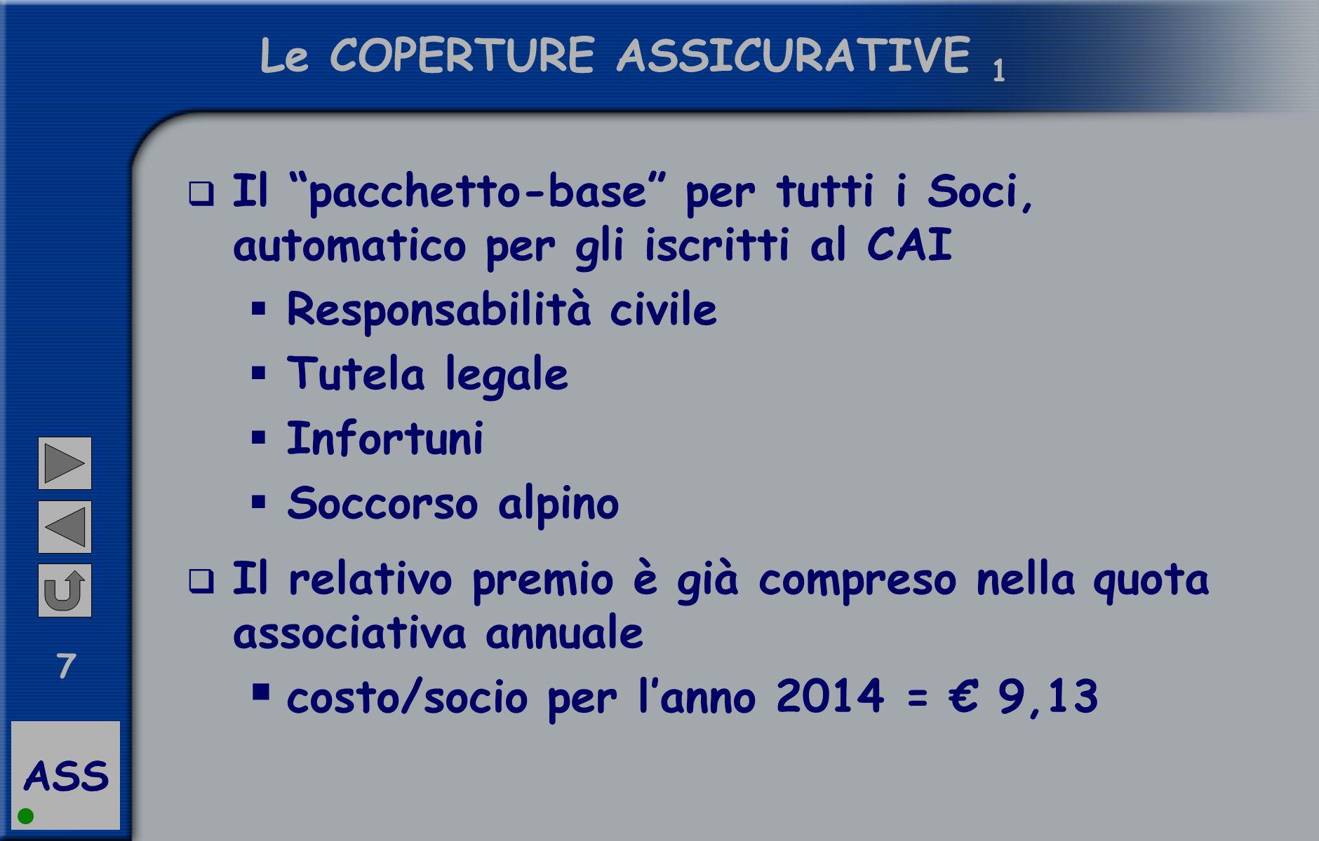 """ASS 7 Le COPERTURE ASSICURATIVE 1  Il """"pacchetto-base"""" per tutti i Soci, automatico per gli iscritti al CAI  Responsabilità civile  Tutela legale """