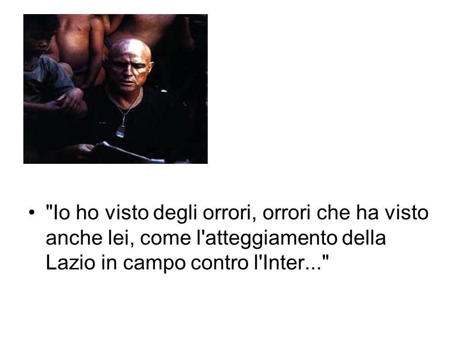 Io ho visto degli orrori, orrori che ha visto anche lei, come l atteggiamento della Lazio in campo contro l Inter...