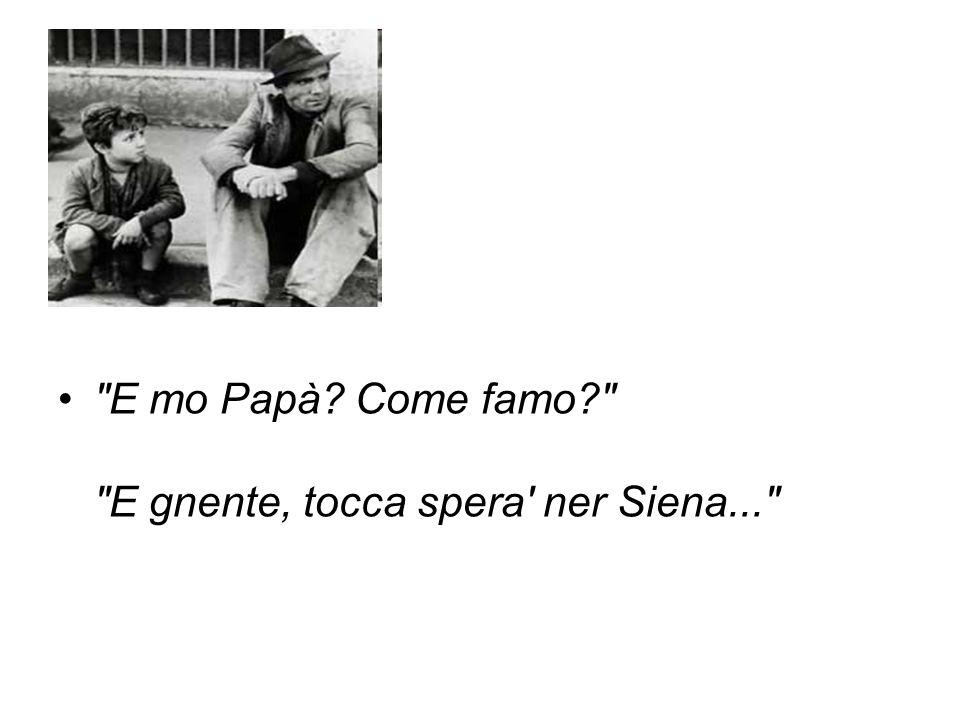 E mo Papà Come famo E gnente, tocca spera ner Siena...