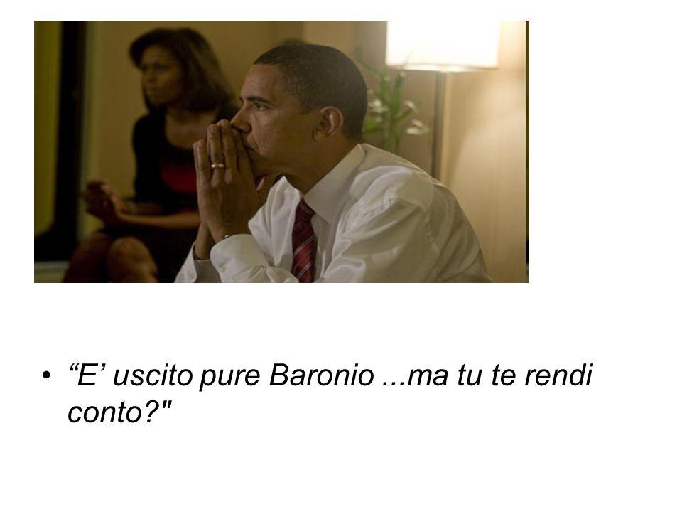 E' uscito pure Baronio...ma tu te rendi conto?