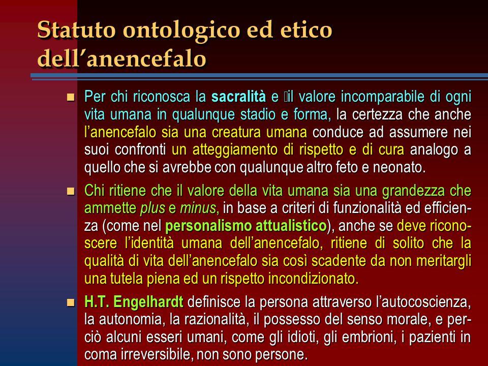 Statuto ontologico ed etico dell'anencefalo n Per chi riconosca la sacralità e il valore incomparabile di ogni vita umana in qualunque stadio e forma,