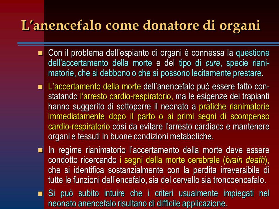 L'anencefalo come donatore di organi n Con il problema dell'espianto di organi è connessa la questione dell'accertamento della morte e del tipo di cur