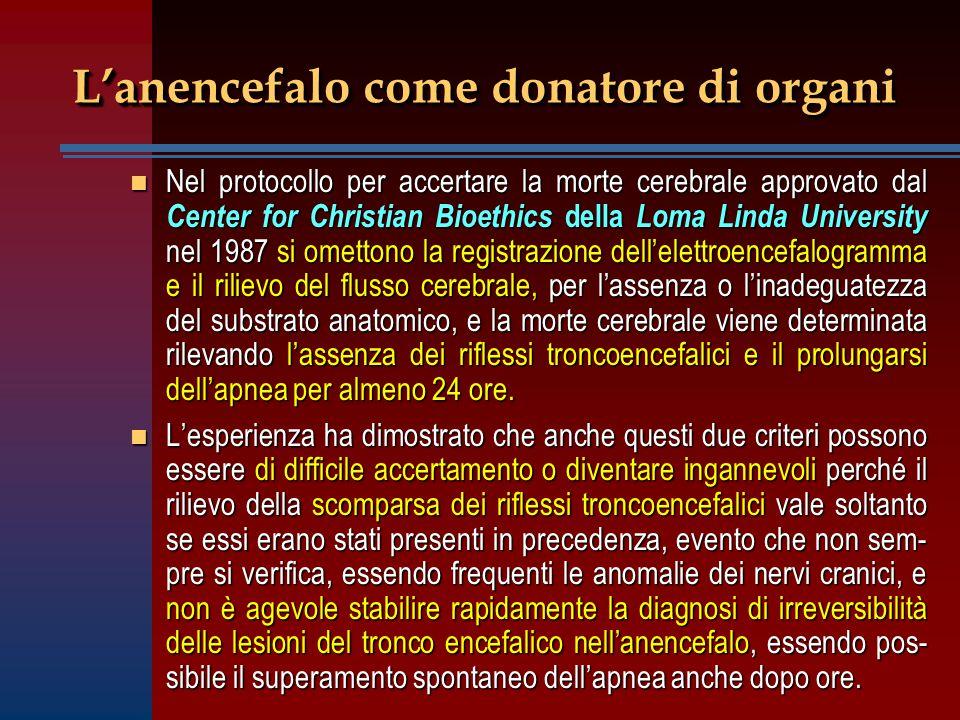 L'anencefalo come donatore di organi n Nel protocollo per accertare la morte cerebrale approvato dal Center for Christian Bioethics della Loma Linda U