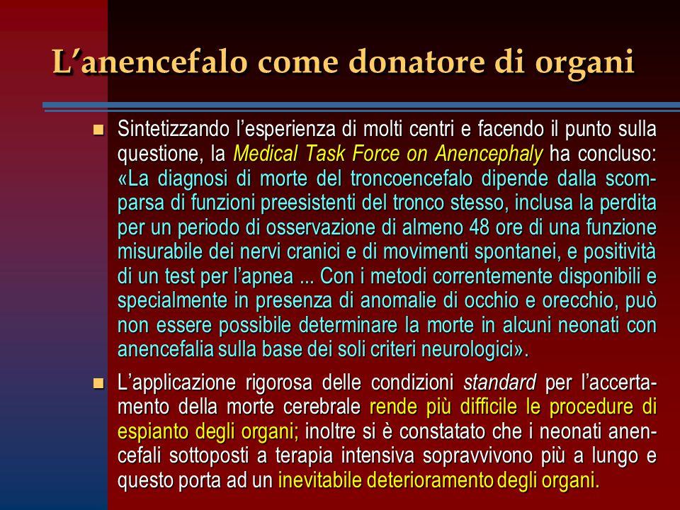 L'anencefalo come donatore di organi n Sintetizzando l'esperienza di molti centri e facendo il punto sulla questione, la Medical Task Force on Anencep