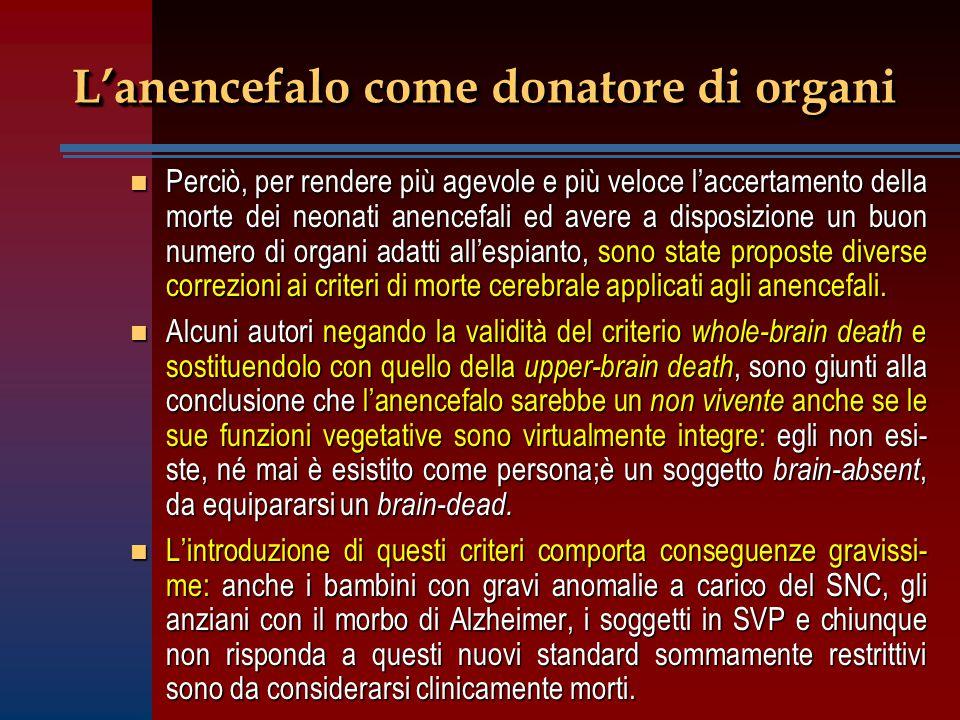 L'anencefalo come donatore di organi n Perciò, per rendere più agevole e più veloce l'accertamento della morte dei neonati anencefali ed avere a dispo