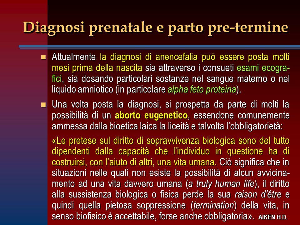 Diagnosi prenatale e parto pre-termine n Una volta posta la diagnosi, si prospetta da parte di molti la possibilità di un aborto eugenetico, essendone