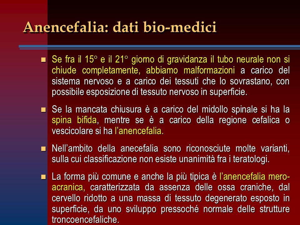 Anencefalia: dati bio-medici n Se fra il 15° e il 21° giorno di gravidanza il tubo neurale non si chiude completamente, abbiamo malformazioni a carico