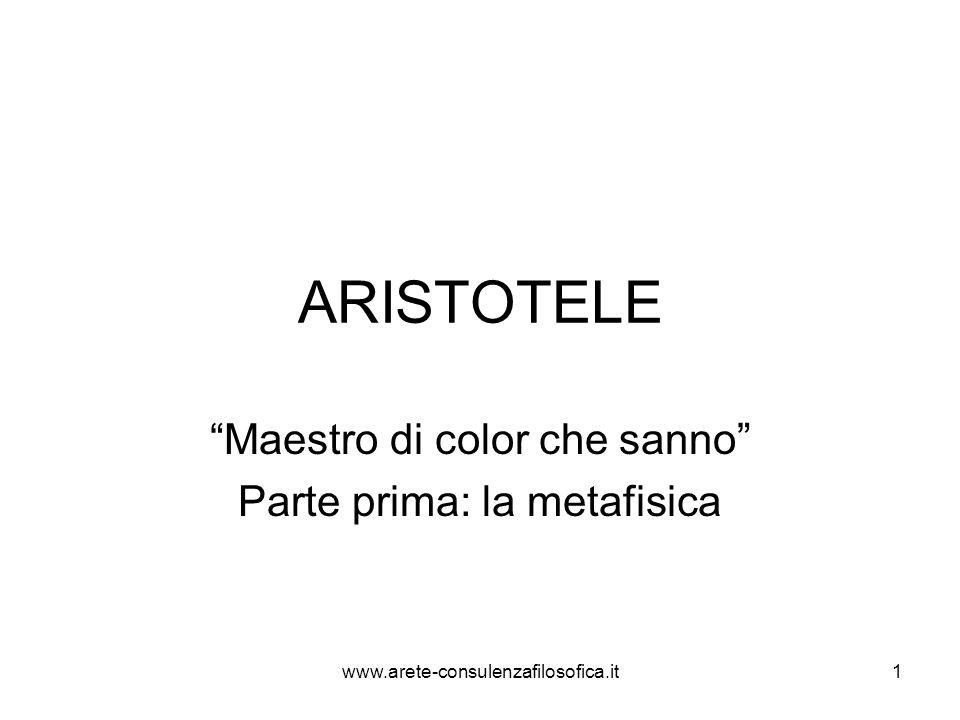 """ARISTOTELE """"Maestro di color che sanno"""" Parte prima: la metafisica 1www.arete-consulenzafilosofica.it"""