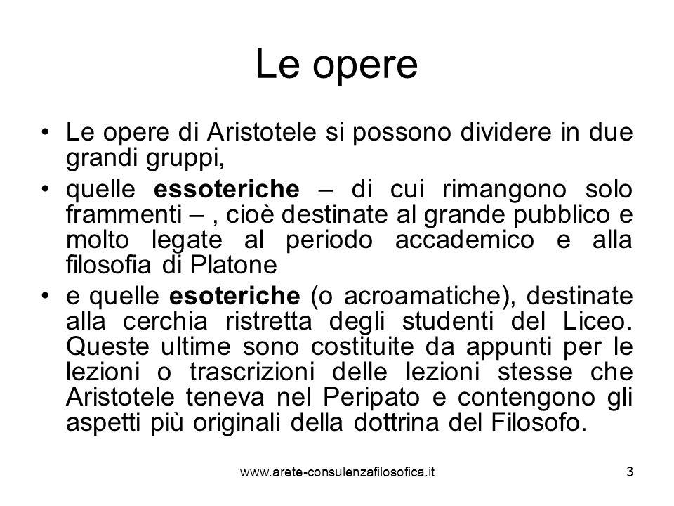 Le opere Le opere di Aristotele si possono dividere in due grandi gruppi, quelle essoteriche – di cui rimangono solo frammenti –, cioè destinate al gr