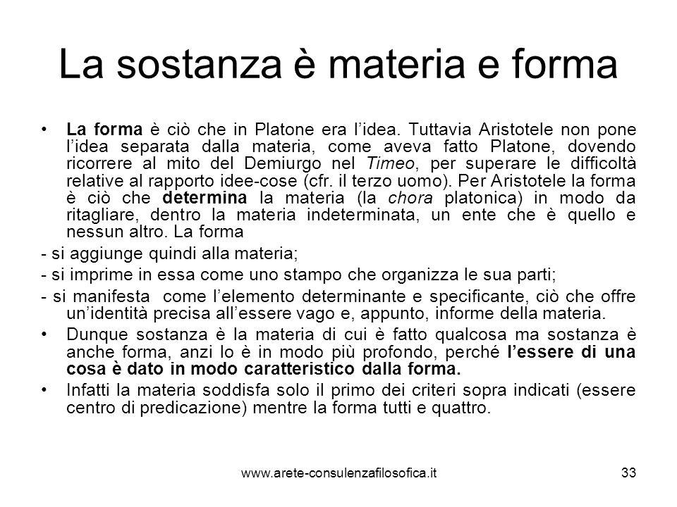 La sostanza è materia e forma La forma è ciò che in Platone era l'idea. Tuttavia Aristotele non pone l'idea separata dalla materia, come aveva fatto P