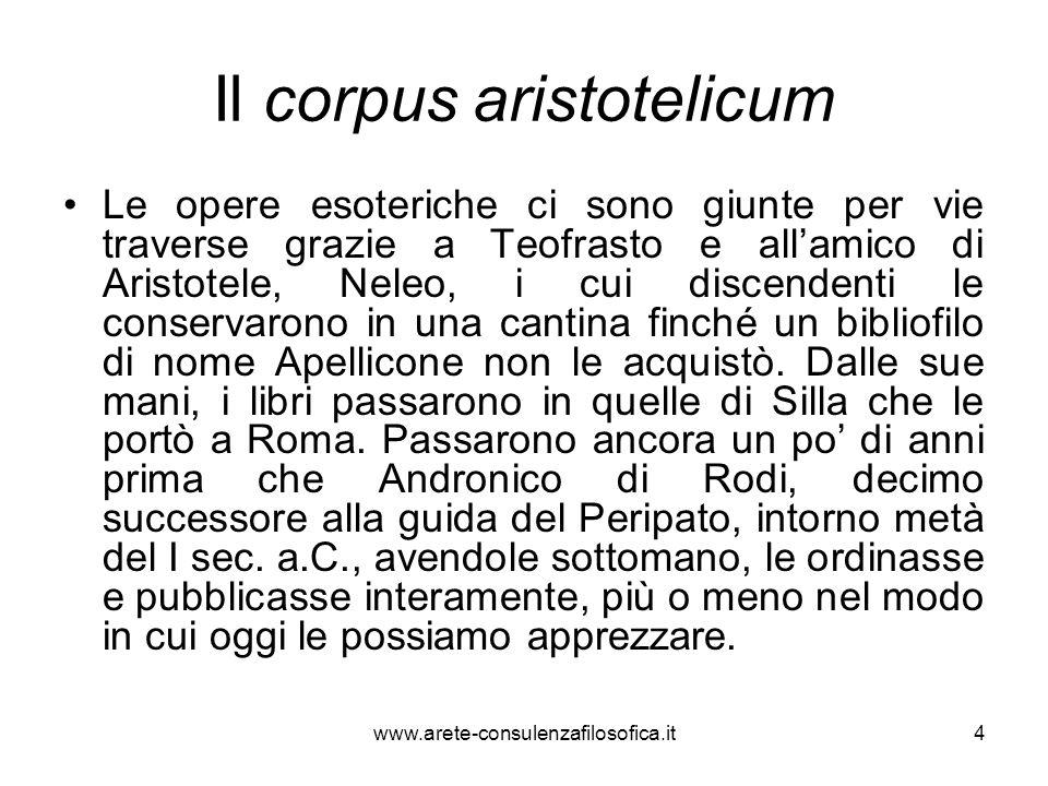Il corpus aristotelicum Le opere esoteriche ci sono giunte per vie traverse grazie a Teofrasto e all'amico di Aristotele, Neleo, i cui discendenti le