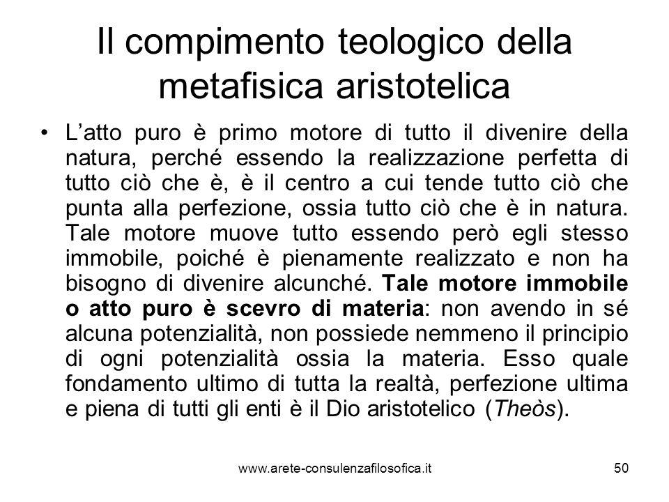 Il compimento teologico della metafisica aristotelica L'atto puro è primo motore di tutto il divenire della natura, perché essendo la realizzazione pe
