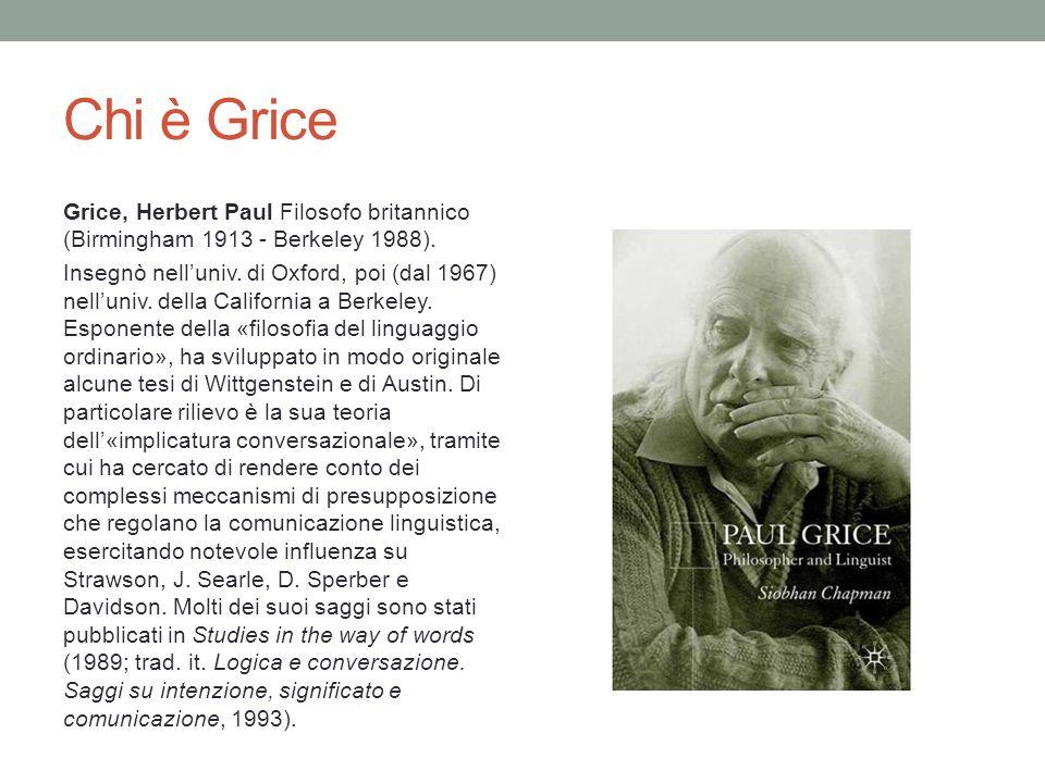 Chi è Grice Grice, Herbert Paul Filosofo britannico (Birmingham 1913 - Berkeley 1988).
