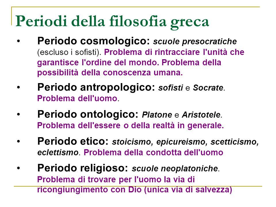 Periodi della filosofia greca Periodo cosmologico: scuole presocratiche (escluso i sofisti).