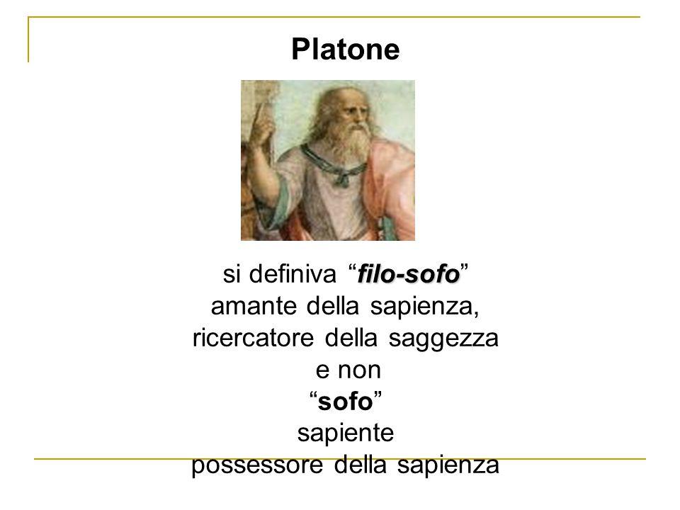Platone filo-sofo si definiva filo-sofo amante della sapienza, ricercatore della saggezza e non sofo sapiente possessore della sapienza