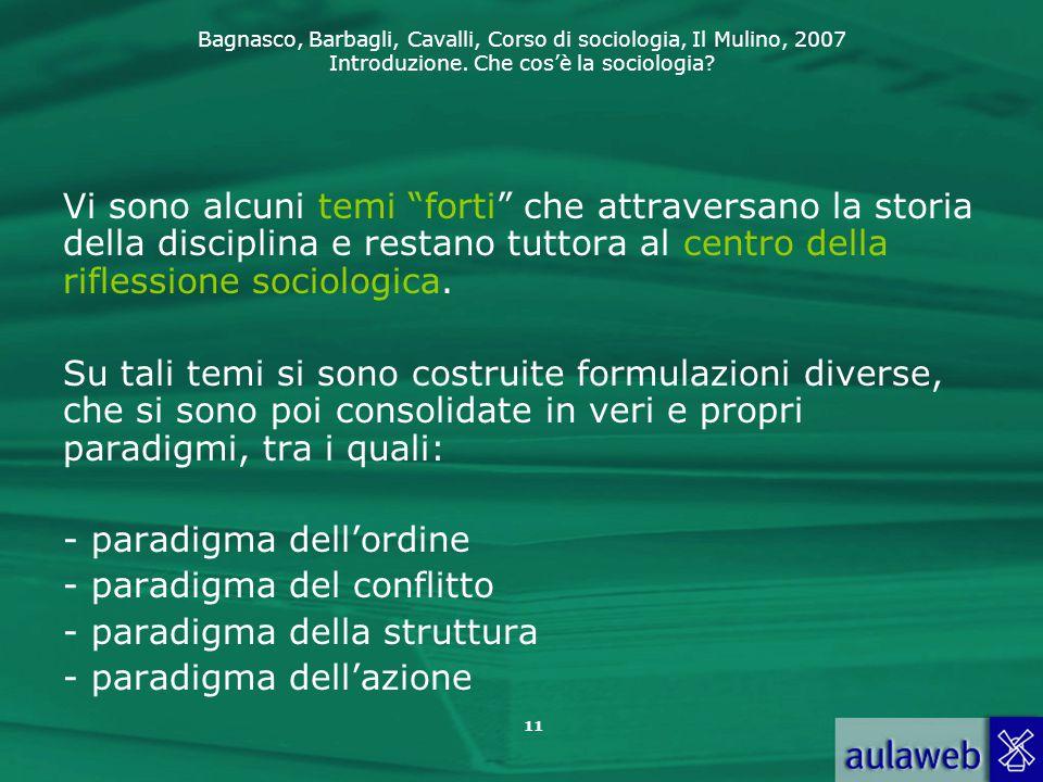 """Bagnasco, Barbagli, Cavalli, Corso di sociologia, Il Mulino, 2007 Introduzione. Che cos'è la sociologia? 11 Vi sono alcuni temi """"forti"""" che attraversa"""