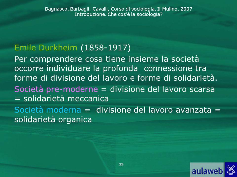 Bagnasco, Barbagli, Cavalli, Corso di sociologia, Il Mulino, 2007 Introduzione. Che cos'è la sociologia? Emile Durkheim (1858-1917) Per comprendere co